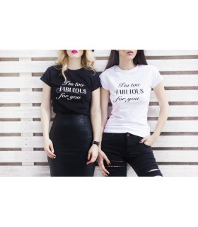 "Tricou ""I'm too Fabulous for you"""